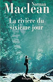 La rivière du sixième jour par Norman McLean